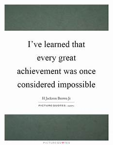 I've learne... Great Achiever Quotes