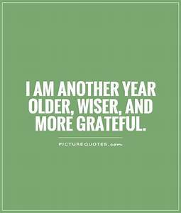 I am another year older, wiser, and more grateful ...