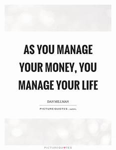 As you manage your money, you manage your life | Picture ...
