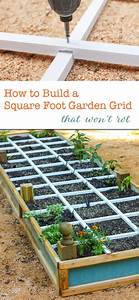 How To Build A Square Foot Gardening Grid That Won U0026 39 T Rot