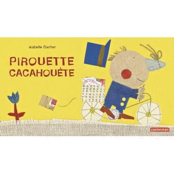 Le Pirouett Achat by Pirouette Cacahuette Cartonn 233 Isabelle Carrier Achat