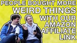 People Bought More Weird Things With Our Amazon Affiliate ...