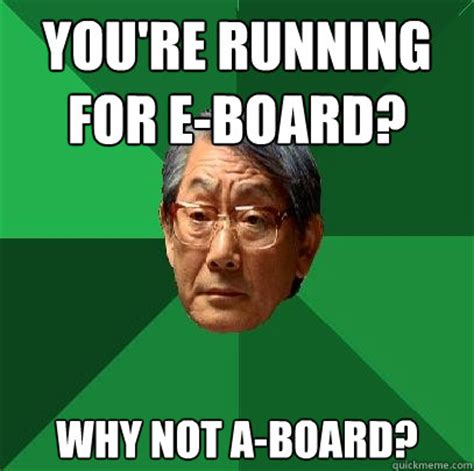 Running Dad Meme - you re running for e board why not a board high expectations asian father quickmeme