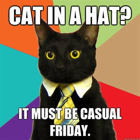 Business Cat Memes - cat in a hat it must be casual friday business cat quickmeme