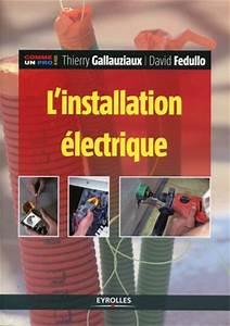 Livre L Installation Electrique : l 39 installation lectrique thierry gallauziaux david ~ Premium-room.com Idées de Décoration