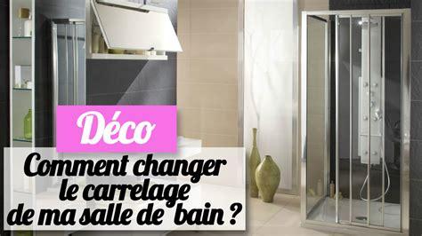 comment changer le carrelage de ma salle de bain les