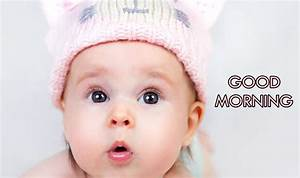 Cute Cute Baby Good Morning Images Download Cute Baby Girl Good