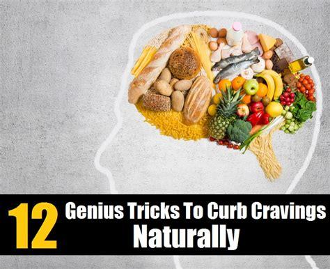 12 Genius Tricks To Curb Cravings Naturally