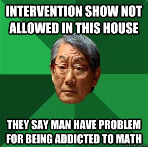 Intervention Meme - intervention show not allowed in this house they say man have problem for being addicted to math