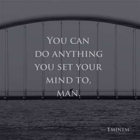 You Can Do Anything You Set Your Mind To, Man —eminem