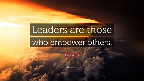 bill gates quote leaders    empower