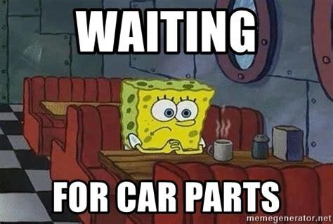 Car Parts Meme - waiting for car parts coffee shop spongebob meme generator