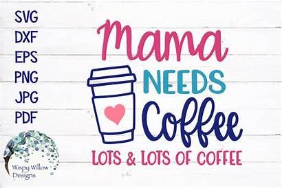Mama Coffee Needs Svg Lots Cut Cart