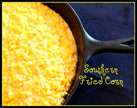 fried corn recipe sweet tea and cornbread aunt vel s southern fried corn
