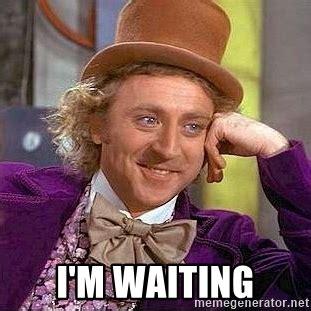 Willy Wonka Meme Generator - i m waiting willy wonka meme generator