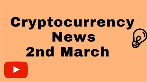 Cryptocurrency News 2nd March – Bitcoin Ethereum Binance ...