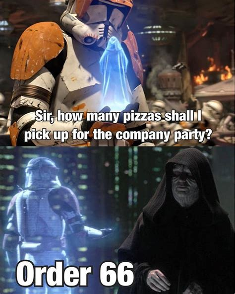 Starwars Memes - when you ask how many pizza s to get and think you have to obey order 66 and not get 66 pizza s