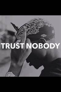 Trust Nobody | Basic thing I learned about life... It goes ...