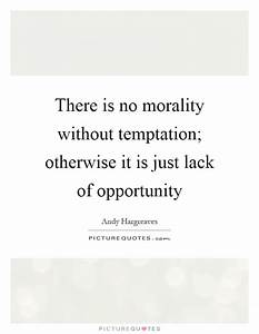 There is no mor... Temptation Opportunity Quotes