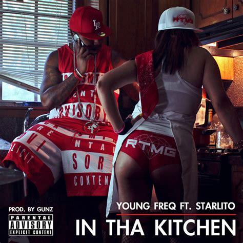 young freq  tha kitchen ft starlito home  hip hop  rap  news video