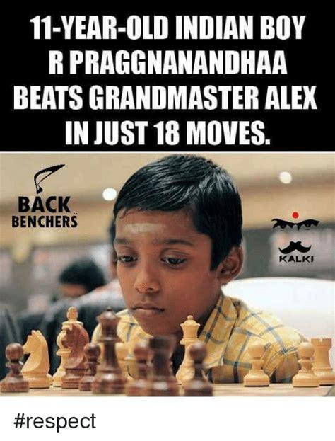Boys Meme - 11 year old indian boy r praggnanandhaa beatsgrandmasteralex in just 18 moves back benchers