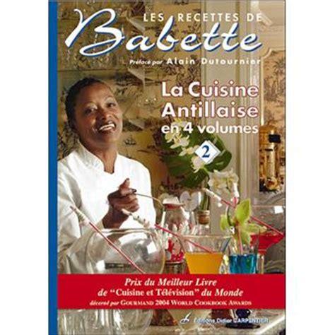 les recettes de babette tome 2 la cuisine antillaise broch 233 babette de rozi 232 res achat