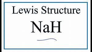 How To Draw The Lewis Dot Structure For Nah  Sodium