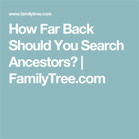 how far back should you search ancestors genealogy