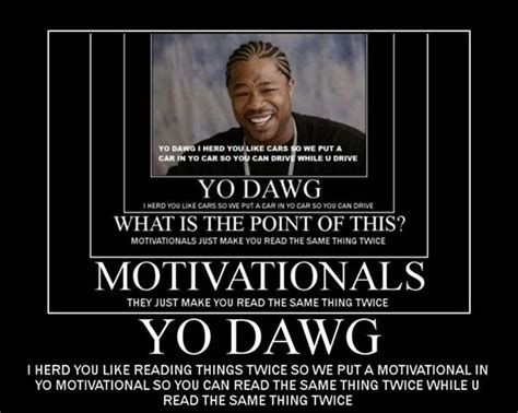 Yo Dawg Memes - 83 best images about yo dawg on pinterest like meme tow truck and nobody cares
