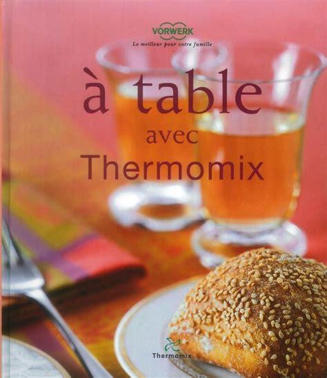 livre de cuisine thermomix livre de recettes quot a table avec thermomix quot tm31