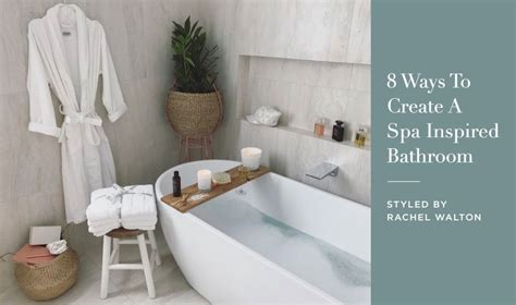 Ways To Create A Spa Inspired Bathroom