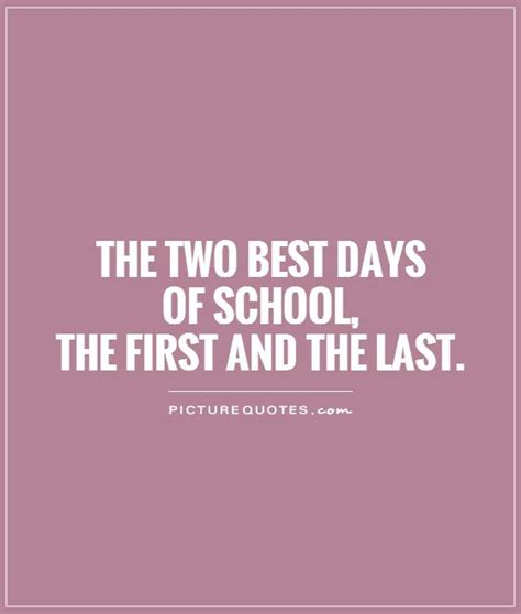 Day Of School Quotes The Two Best Days Of School The And The Last