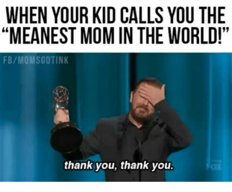 Meanest Memes When Your Kid Calls You The Meanest In The World
