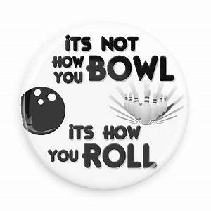 Funny Buttons -... Bowling Game Quotes