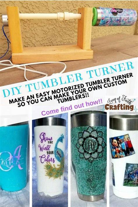 tumbler turner  cheap diy tumblers