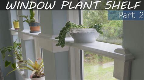 Install Plant Shelf In Window Opening, Part 2