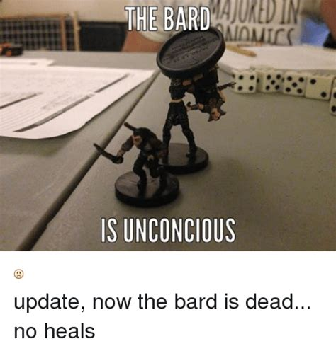 D D Bard Memes - the bard is unconcious update now the bard is dead no heals dnd meme on sizzle