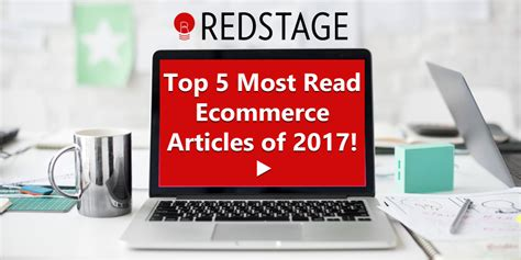 Top 5 Most Read Ecommerce Articles Redstage Worldwide