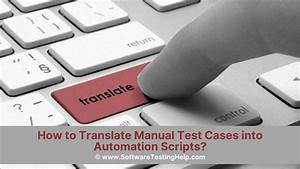 How To Translate Manual Test Cases Into Automation Scripts