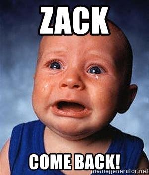 Zack Meme - zack come back crying baby meme generator