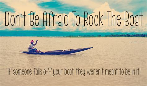 The Rock Boat by Don T Be Afraid To Rock The Boat Quotes