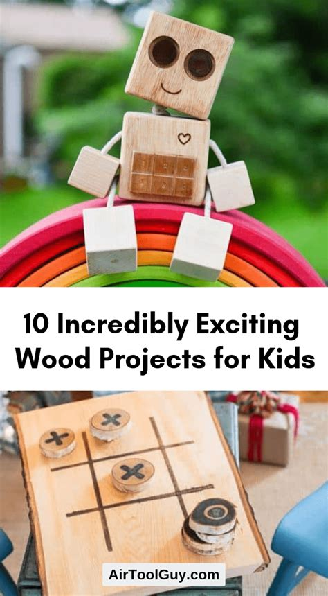 incredibly exciting wood projects  kids