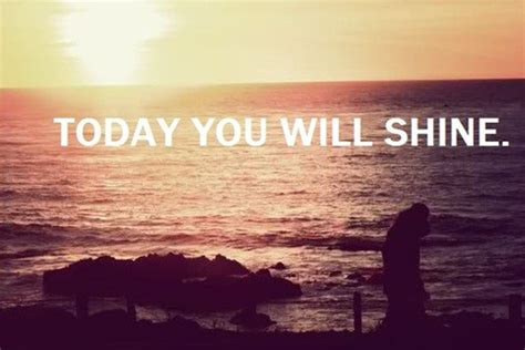 Today You Will Shine Quotes