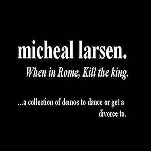 When in Rome, Kill the King | Micheal Larsen