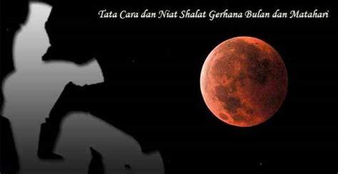 Silakan baca artikel niat shalat gerhana bulan. Tata Cara dan Niat Shalat Gerhana Bulan dan Matahari ...