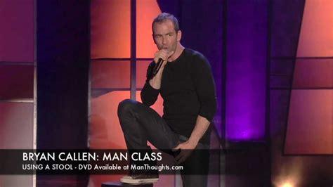 bryan callen man class watch online free using a stool youtube