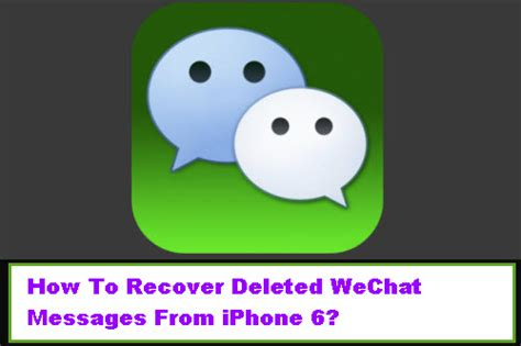 how to recover deleted messages from iphone how to recover deleted wechat messages from iphone 6