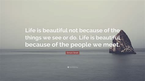 """If someone loves you it s likely because of an extra indefinable. Simon Sinek Quote: """"Life is beautiful not because of the things we see or do. Life is beautiful ..."""