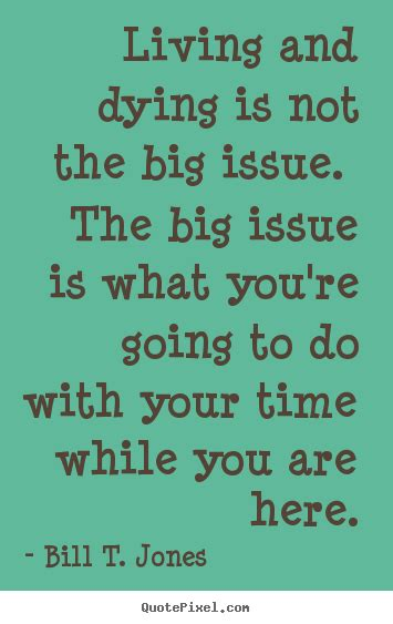 quote  life living  dying    big issue