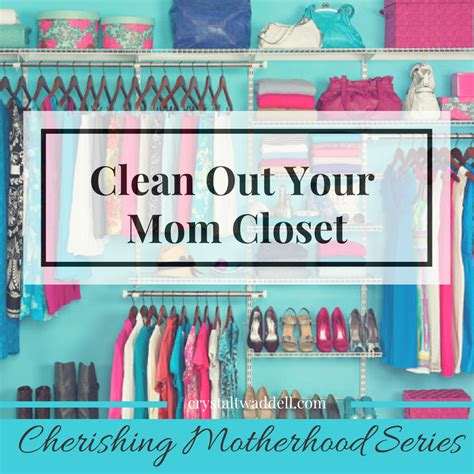clean out your closet cherishing motherhood series